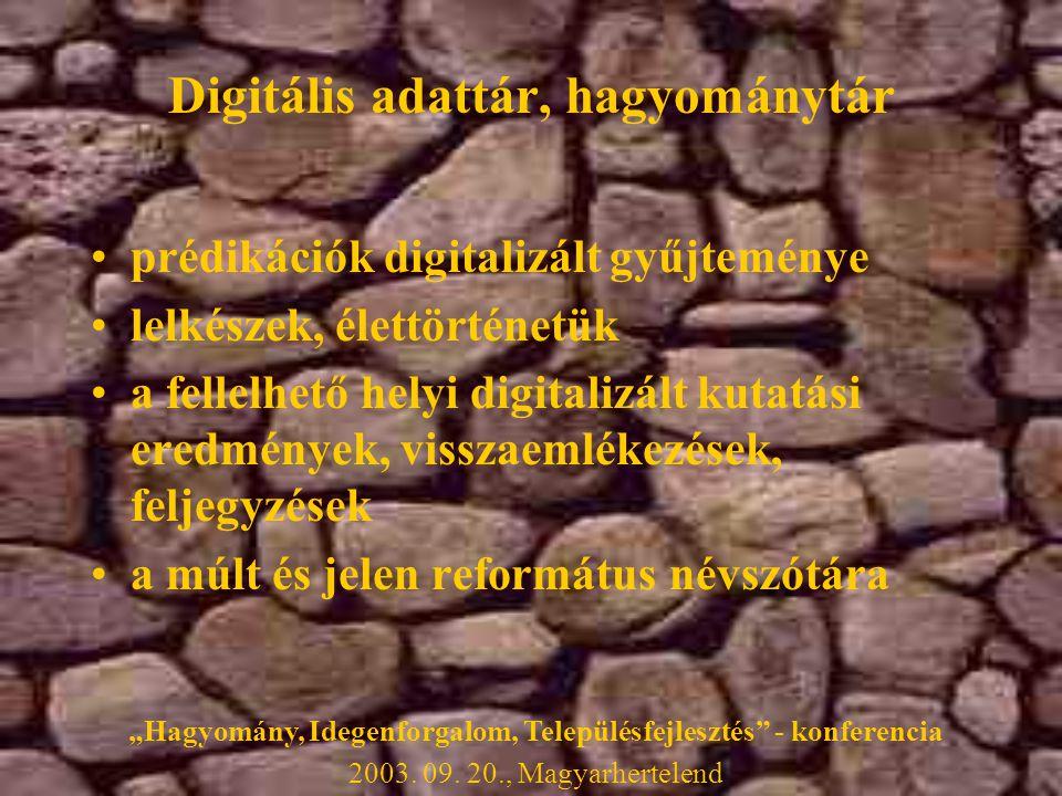 """Digitális adattár, hagyománytár •prédikációk digitalizált gyűjteménye •lelkészek, élettörténetük •a fellelhető helyi digitalizált kutatási eredmények, visszaemlékezések, feljegyzések •a múlt és jelen református névszótára """"Hagyomány, Idegenforgalom, Településfejlesztés - konferencia 2003."""