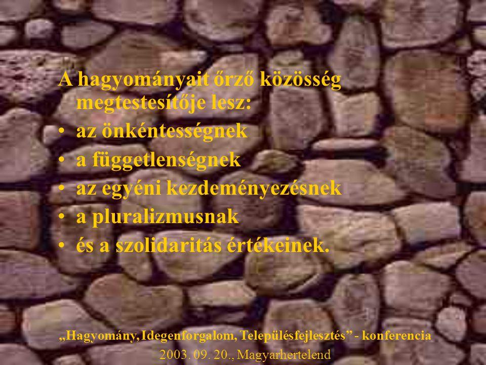 A hagyományait őrző közösség megtestesítője lesz: •az önkéntességnek •a függetlenségnek •az egyéni kezdeményezésnek •a pluralizmusnak •és a szolidaritás értékeinek.