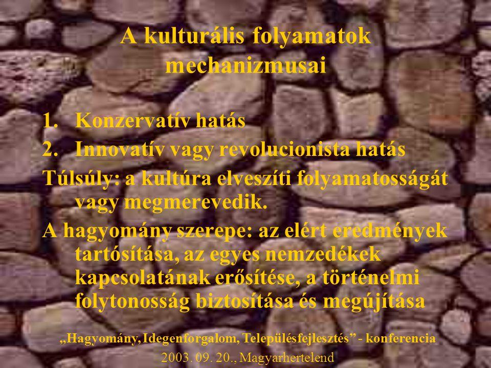 A kulturális folyamatok mechanizmusai 1.Konzervatív hatás 2.Innovatív vagy revolucionista hatás Túlsúly: a kultúra elveszíti folyamatosságát vagy megmerevedik.