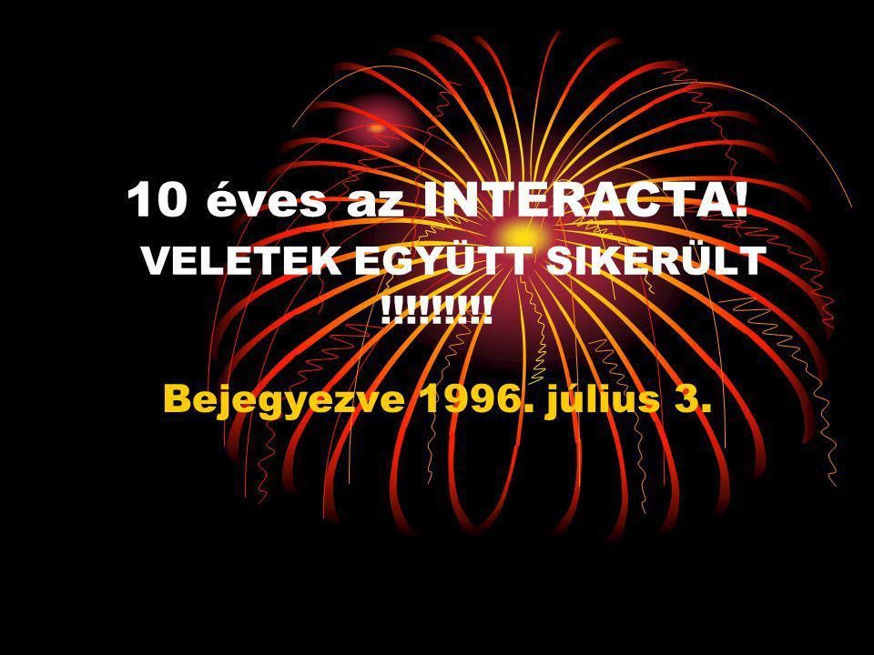 10 éves az INTERACTA! VELETEK EGYÜTT SIKERÜLT !!!!!!!!! Bejegyezve 1996. július 3.