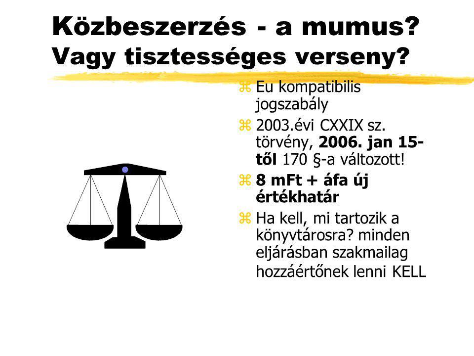 Közbeszerzés - a mumus? Vagy tisztességes verseny? z Eu kompatibilis jogszabály z 2003.évi CXXIX sz. törvény, 2006. jan 15- től 170 §-a változott! z 8