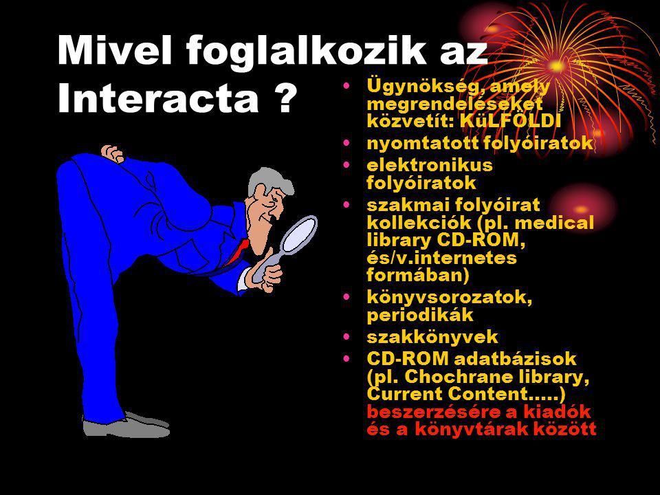 Mivel foglalkozik az Interacta ? •Ügynökség, amely megrendeléseket közvetít: KüLFÖLDI •nyomtatott folyóiratok •elektronikus folyóiratok •szakmai folyó