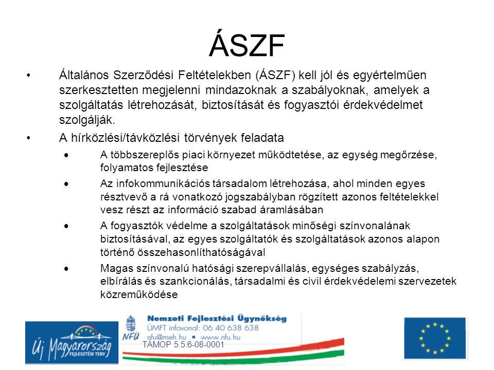 TÁMOP 5.5.6-08-0001 ÁSZF •Általános Szerződési Feltételekben (ÁSZF) kell jól és egyértelműen szerkesztetten megjelenni mindazoknak a szabályoknak, amelyek a szolgáltatás létrehozását, biztosítását és fogyasztói érdekvédelmet szolgálják.