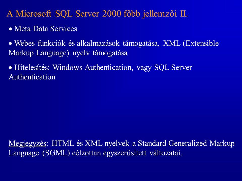 A Microsoft SQL Server 2000 főbb jellemzői II.  Meta Data Services  Webes funkciók és alkalmazások támogatása, XML (Extensible Markup Language) nyel