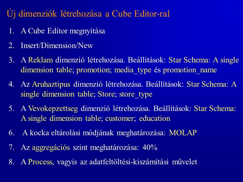 Új dimenziók létrehozása a Cube Editor-ral 1.A Cube Editor megnyitása 2.Insert/Dimension/New 3.A Reklam dimenzió létrehozása. Beállítások: Star Schema