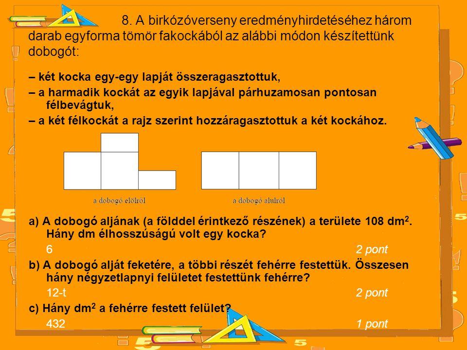 8. A birkózóverseny eredményhirdetéséhez három darab egyforma tömör fakockából az alábbi módon készítettünk dobogót: – két kocka egy-egy lapját összer