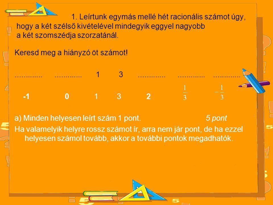 1. Leírtunk egymás mellé hét racionális számot úgy, hogy a két szélső kivételével mindegyik eggyel nagyobb a két szomszédja szorzatánál. Keresd meg a