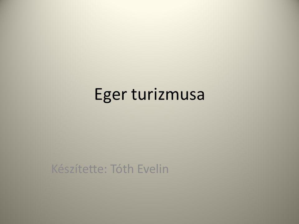 Eger turizmusa Készítette: Tóth Evelin