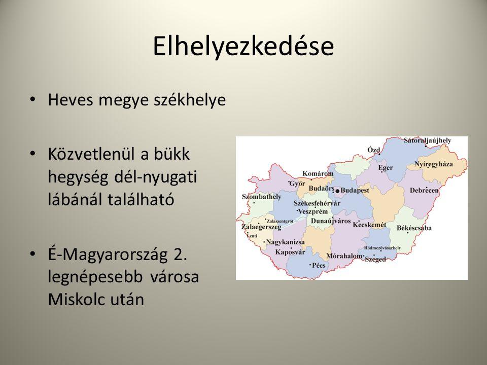 Elhelyezkedése • Heves megye székhelye • Közvetlenül a bükk hegység dél-nyugati lábánál található • É-Magyarország 2. legnépesebb városa Miskolc után