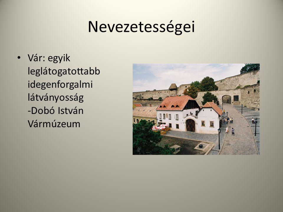 Nevezetességei • Vár: egyik leglátogatottabb idegenforgalmi látványosság -Dobó István Vármúzeum