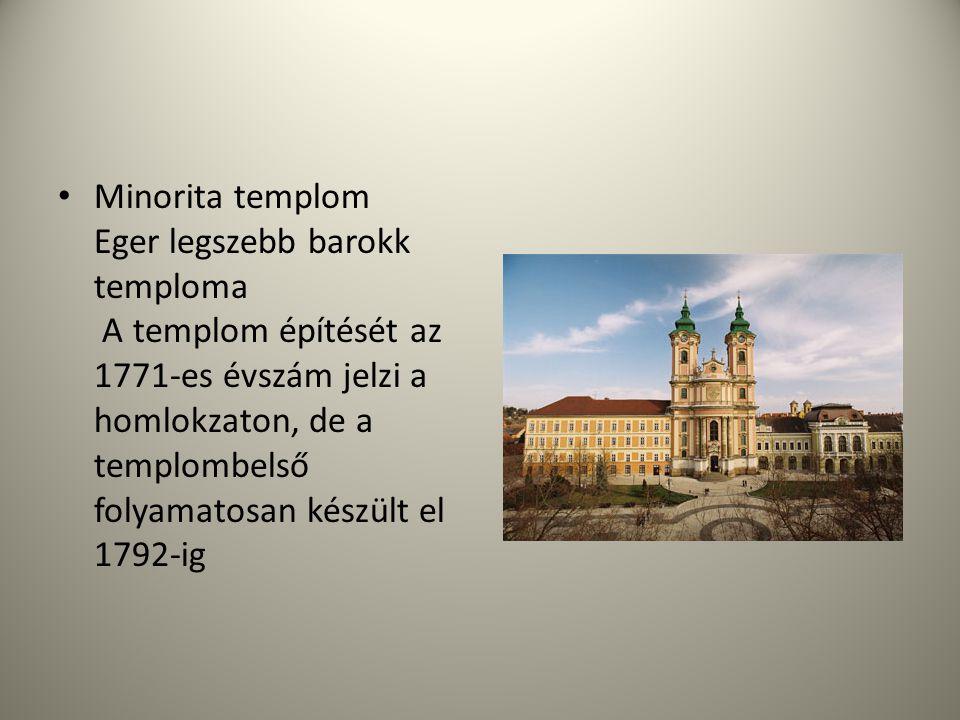 • Minorita templom Eger legszebb barokk temploma A templom építését az 1771-es évszám jelzi a homlokzaton, de a templombelső folyamatosan készült el 1