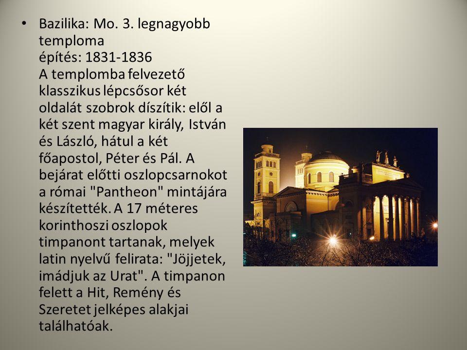 • Bazilika: Mo. 3. legnagyobb temploma építés: 1831-1836 A templomba felvezető klasszikus lépcsősor két oldalát szobrok díszítik: elől a két szent mag