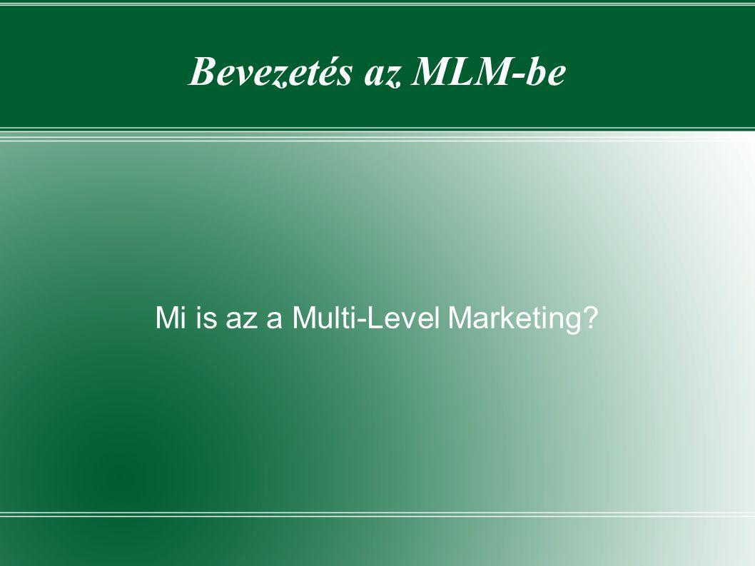 Multi-Level Marketing  Multi = egynél több  Level = szint  Marketing = egy árunak vagy szolgáltatásnak a gyártótól vagy szolgáltatótól a fogyasztóhoz való eljuttatása  Multi-Level Marketing = a termékek áramoltatásának a többszintes jutalmazási rendszere