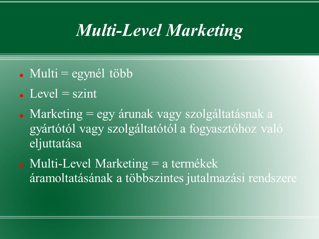 Multi-Level Marketing  Multi = egynél több  Level = szint  Marketing = egy árunak vagy szolgáltatásnak a gyártótól vagy szolgáltatótól a fogyasztóh