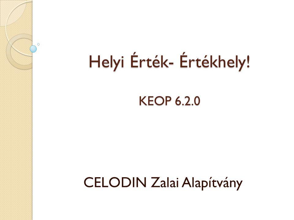 Helyi Érték- Értékhely! KEOP 6.2.0 CELODIN Zalai Alapítvány