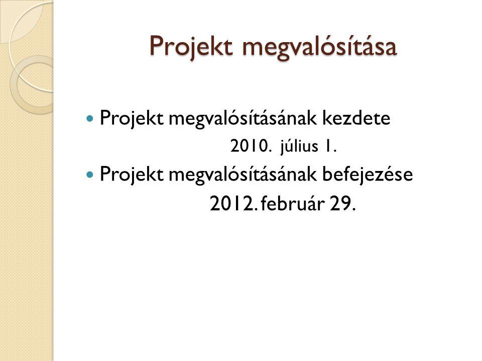Projekt megvalósítása  Projekt megvalósításának kezdete 2010.
