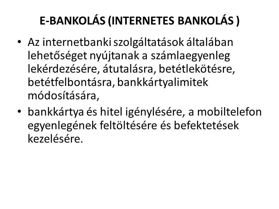 E-BANKOLÁS (INTERNETES BANKOLÁS ) • Az internetbanki szolgáltatások általában lehetőséget nyújtanak a számlaegyenleg lekérdezésére, átutalásra, betétl