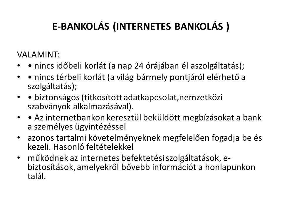 E-BANKOLÁS (INTERNETES BANKOLÁS ) VALAMINT: • • nincs időbeli korlát (a nap 24 órájában él aszolgáltatás); • • nincs térbeli korlát (a világ bármely p