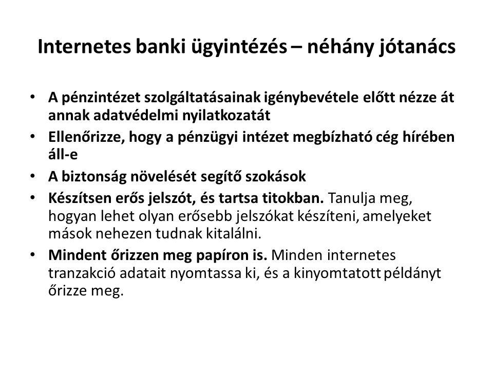 Internetes banki ügyintézés – néhány jótanács • A pénzintézet szolgáltatásainak igénybevétele előtt nézze át annak adatvédelmi nyilatkozatát • Ellenőr