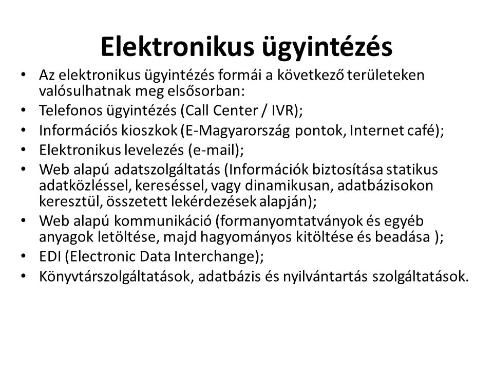 Elektronikus ügyintézés • Az elektronikus ügyintézés formái a következő területeken valósulhatnak meg elsősorban: • Telefonos ügyintézés (Call Center
