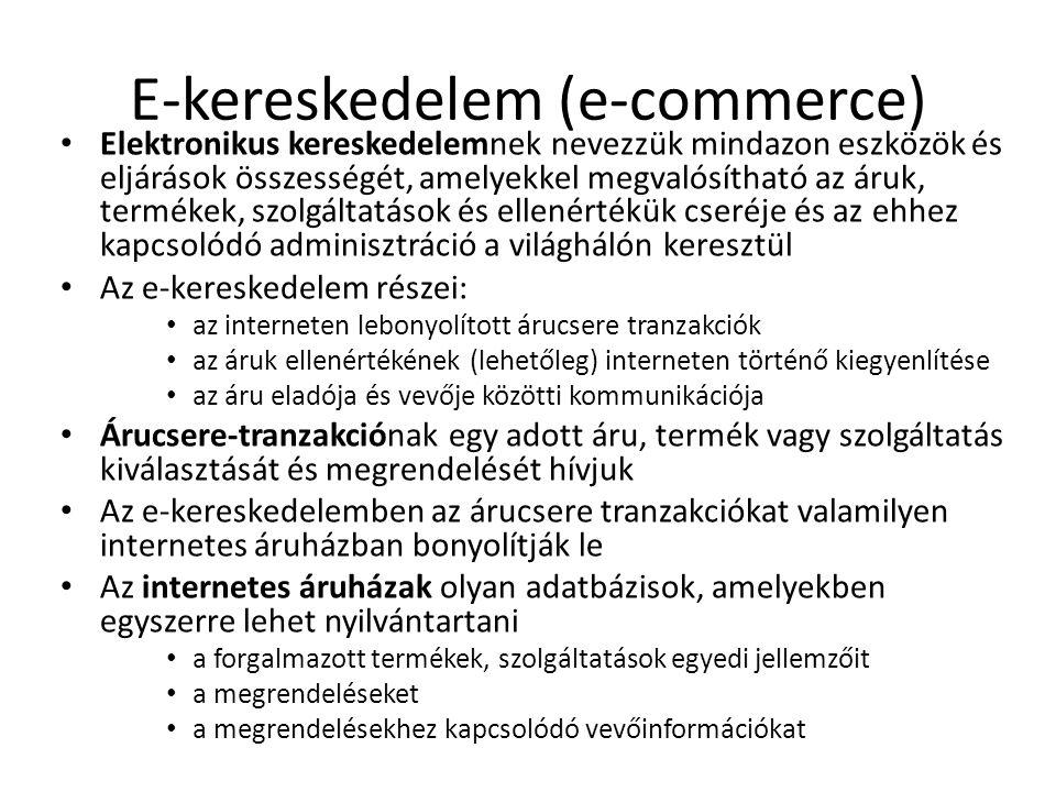 E-kereskedelem (e-commerce) • Elektronikus kereskedelemnek nevezzük mindazon eszközök és eljárások összességét, amelyekkel megvalósítható az áruk, ter