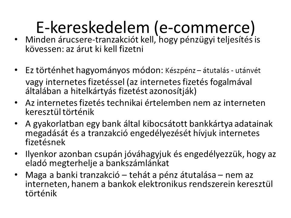 E-kereskedelem (e-commerce) • Minden árucsere-tranzakciót kell, hogy pénzügyi teljesítés is kövessen: az árut ki kell fizetni • Ez történhet hagyomány