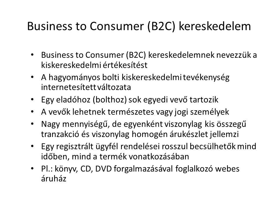 Business to Consumer (B2C) kereskedelem • Business to Consumer (B2C) kereskedelemnek nevezzük a kiskereskedelmi értékesítést • A hagyományos bolti kis