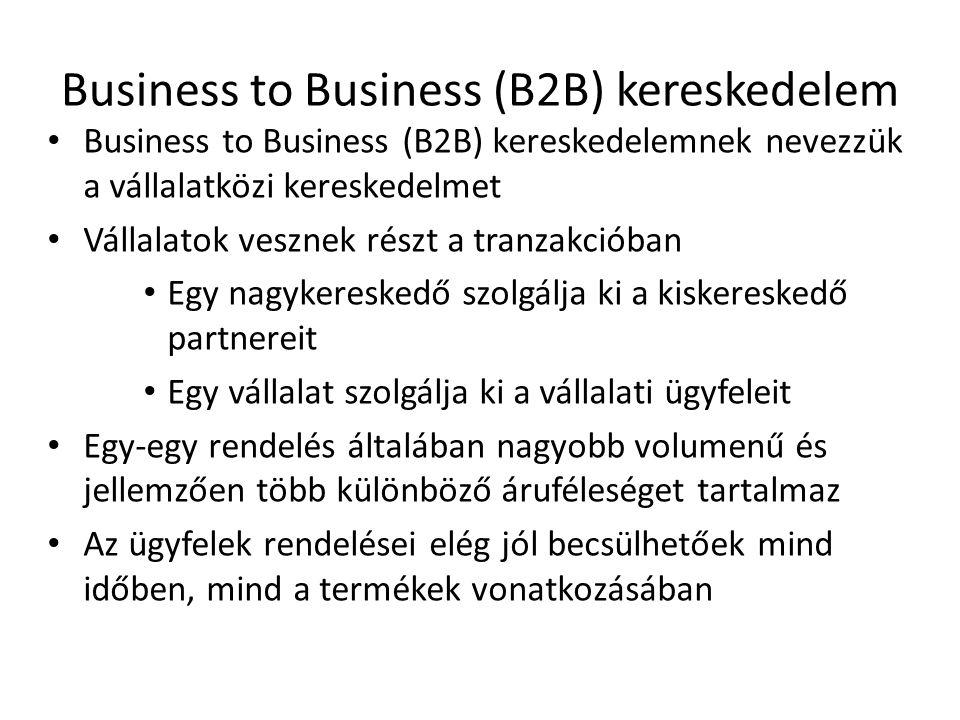 Business to Business (B2B) kereskedelem • Business to Business (B2B) kereskedelemnek nevezzük a vállalatközi kereskedelmet • Vállalatok vesznek részt