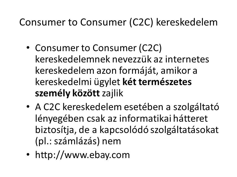 Consumer to Consumer (C2C) kereskedelem • Consumer to Consumer (C2C) kereskedelemnek nevezzük az internetes kereskedelem azon formáját, amikor a keres