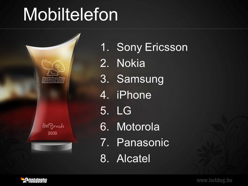 Mobiltelefon www.hotdog.hu 1.Sony Ericsson 2.Nokia 3.Samsung 4.iPhone 5.LG 6.Motorola 7.Panasonic 8.Alcatel