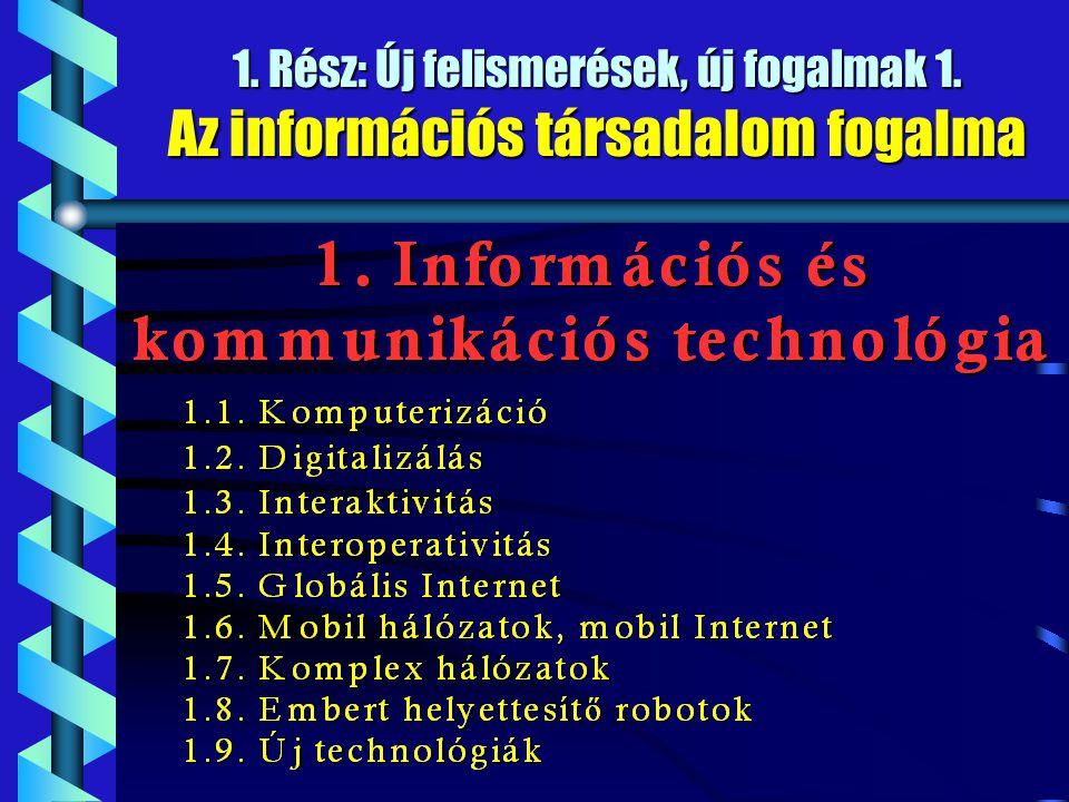 1. Rész: Új felismerések, új fogalmak 1. Az információs társadalom fogalma