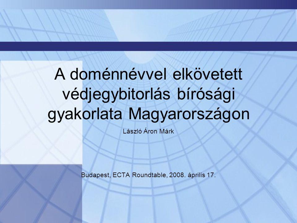 A doménnévvel elkövetett védjegybitorlás bírósági gyakorlata Magyarországon László Áron Márk Budapest, ECTA Roundtable, 2008.