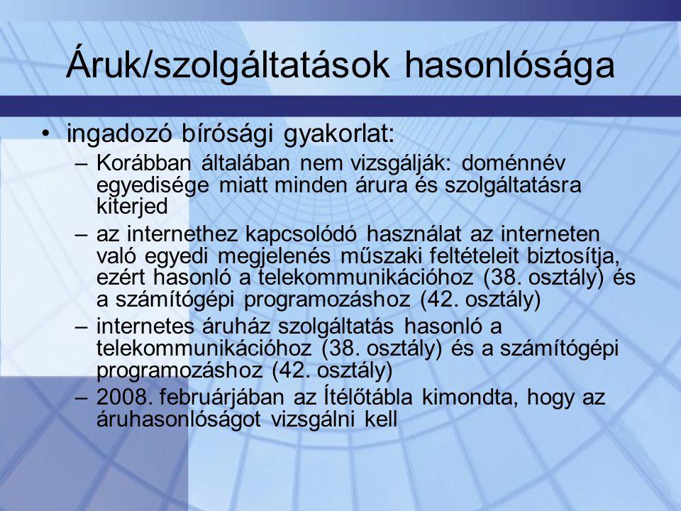 Áruk/szolgáltatások hasonlósága •ingadozó bírósági gyakorlat: –Korábban általában nem vizsgálják: doménnév egyedisége miatt minden árura és szolgáltatásra kiterjed –az internethez kapcsolódó használat az interneten való egyedi megjelenés műszaki feltételeit biztosítja, ezért hasonló a telekommunikációhoz (38.