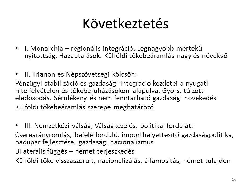 Következtetés • I. Monarchia – regionális integráció. Legnagyobb mértékű nyitottság. Hazautalások. Külföldi tőkebeáramlás nagy és növekvő • II. Triano