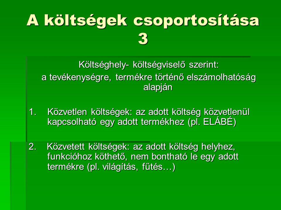 A költségek csoportosítása 3 Költséghely- költségviselő szerint: a tevékenységre, termékre történő elszámolhatóság alapján 1.Közvetlen költségek: az a