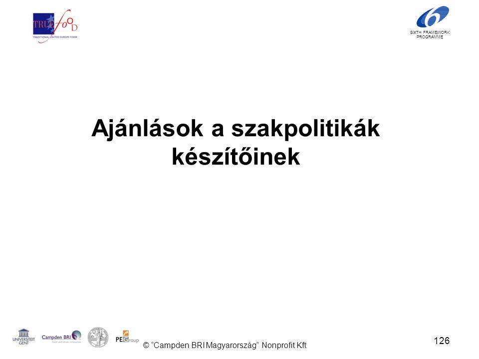 SIXTH FRAMEWORK PROGRAMME Ajánlások a szakpolitikák készítőinek 126 © Campden BRI Magyarország Nonprofit Kft