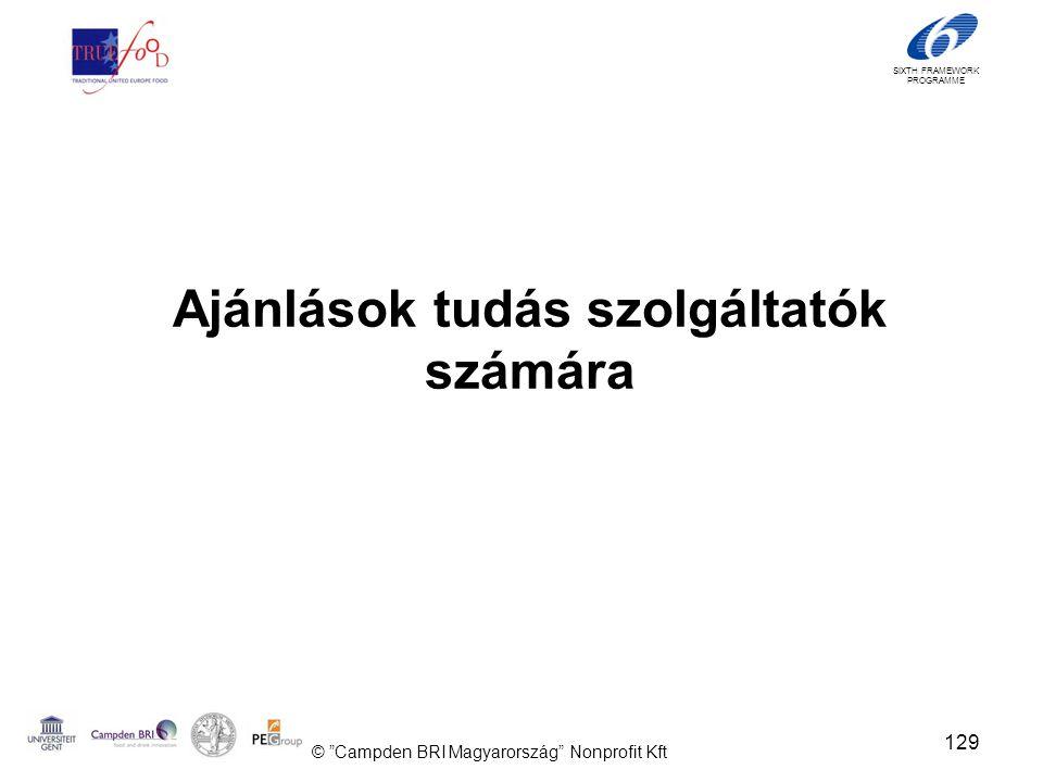 SIXTH FRAMEWORK PROGRAMME Ajánlások tudás szolgáltatók számára 129 © Campden BRI Magyarország Nonprofit Kft