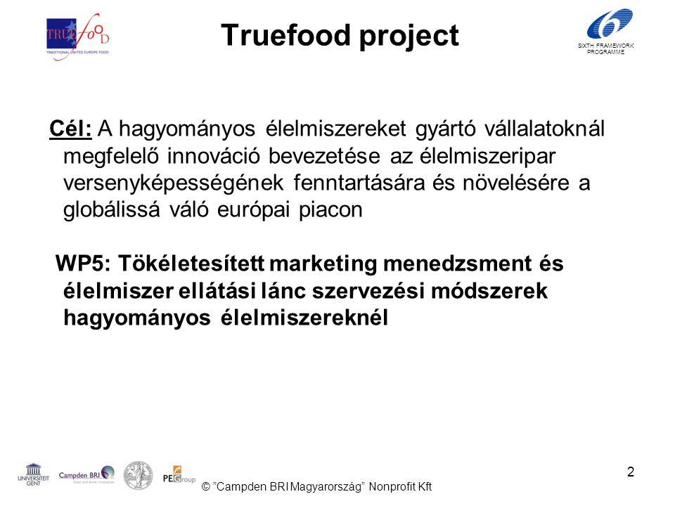 SIXTH FRAMEWORK PROGRAMME 2 Truefood project Cél: A hagyományos élelmiszereket gyártó vállalatoknál megfelelő innováció bevezetése az élelmiszeripar versenyképességének fenntartására és növelésére a globálissá váló európai piacon WP5: Tökéletesített marketing menedzsment és élelmiszer ellátási lánc szervezési módszerek hagyományos élelmiszereknél © Campden BRI Magyarország Nonprofit Kft