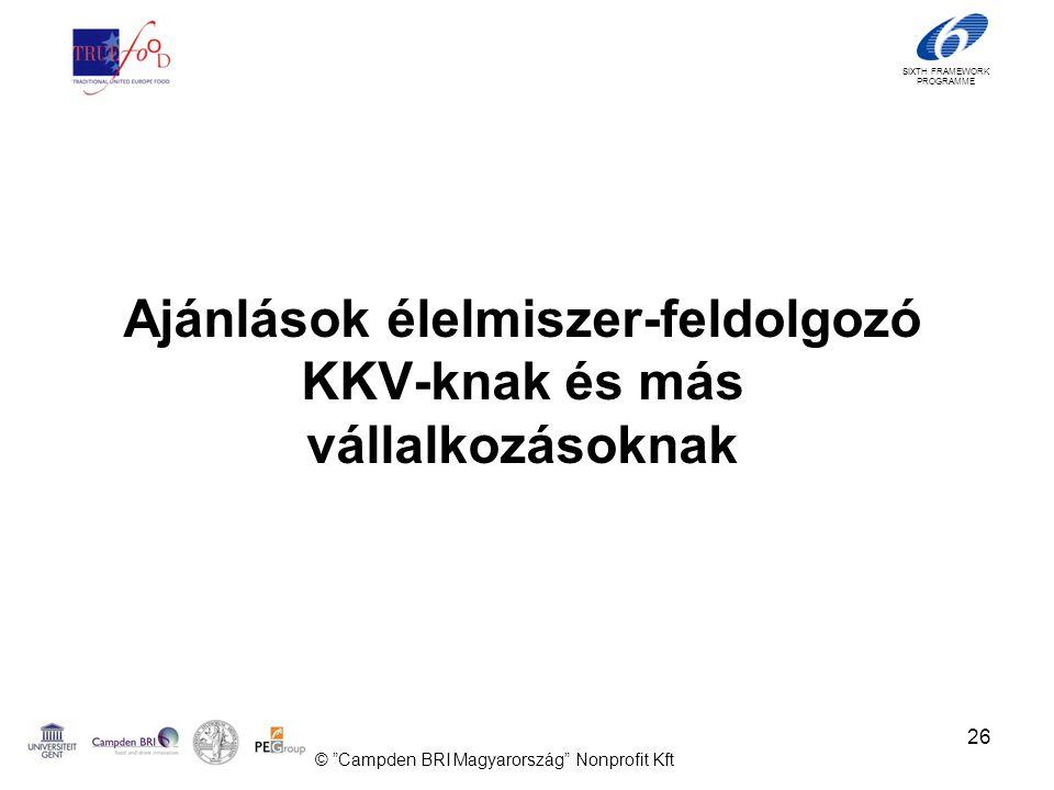 SIXTH FRAMEWORK PROGRAMME Ajánlások élelmiszer-feldolgozó KKV-knak és más vállalkozásoknak 26 © Campden BRI Magyarország Nonprofit Kft