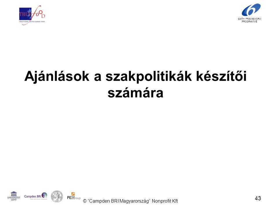 SIXTH FRAMEWORK PROGRAMME Ajánlások a szakpolitikák készítői számára 43 © Campden BRI Magyarország Nonprofit Kft