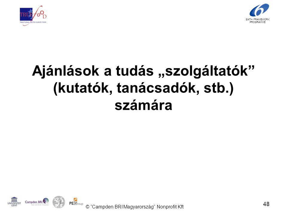 """SIXTH FRAMEWORK PROGRAMME Ajánlások a tudás """"szolgáltatók (kutatók, tanácsadók, stb.) számára 48 © Campden BRI Magyarország Nonprofit Kft"""