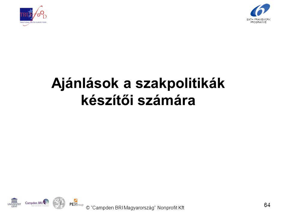 SIXTH FRAMEWORK PROGRAMME Ajánlások a szakpolitikák készítői számára 64 © Campden BRI Magyarország Nonprofit Kft