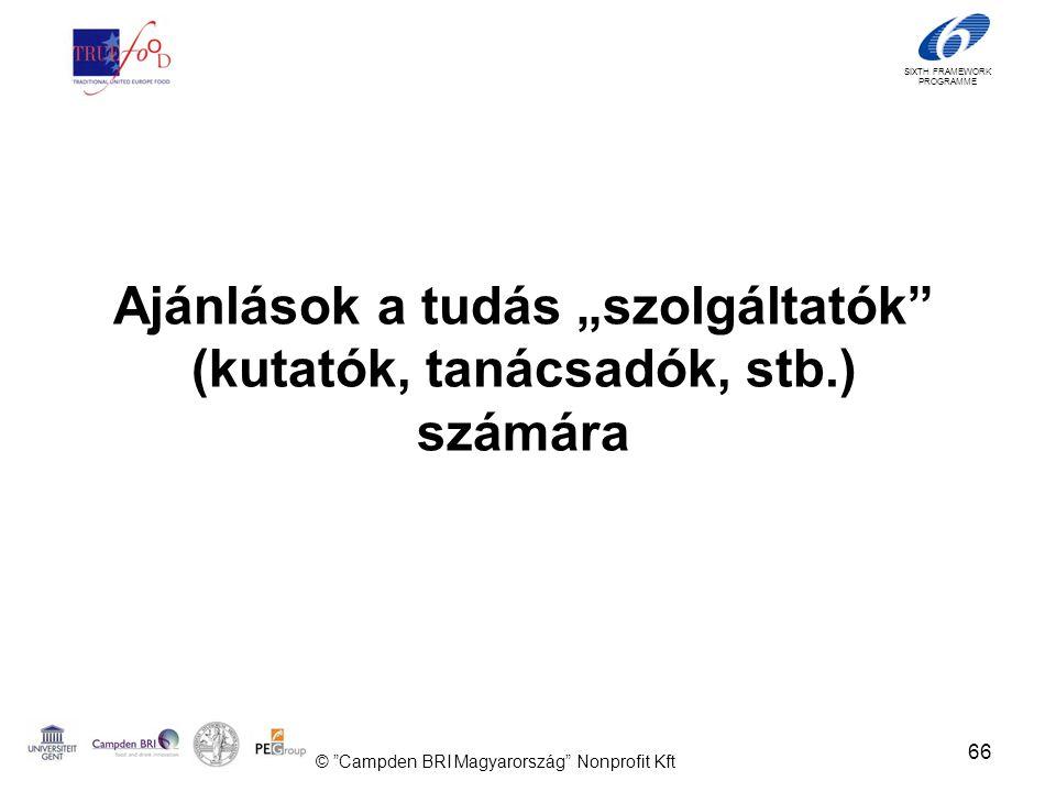 """SIXTH FRAMEWORK PROGRAMME Ajánlások a tudás """"szolgáltatók (kutatók, tanácsadók, stb.) számára 66 © Campden BRI Magyarország Nonprofit Kft"""