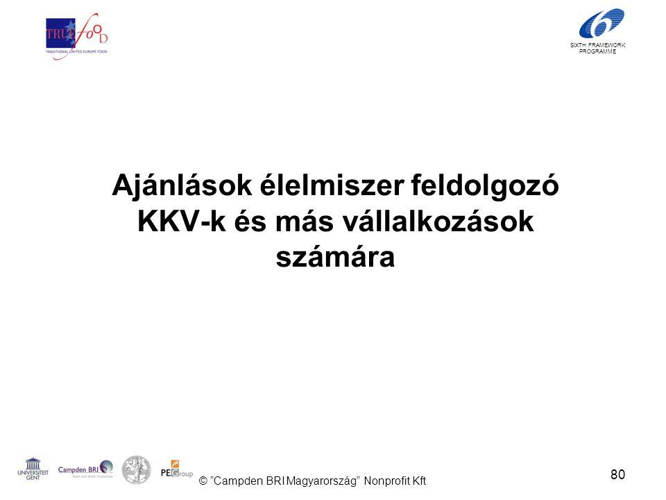 SIXTH FRAMEWORK PROGRAMME Ajánlások élelmiszer feldolgozó KKV-k és más vállalkozások számára 80 © Campden BRI Magyarország Nonprofit Kft