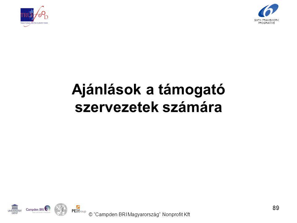 SIXTH FRAMEWORK PROGRAMME Ajánlások a támogató szervezetek számára © Campden BRI Magyarország Nonprofit Kft 89