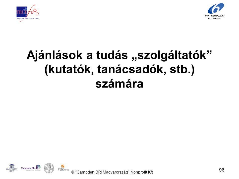 """SIXTH FRAMEWORK PROGRAMME Ajánlások a tudás """"szolgáltatók (kutatók, tanácsadók, stb.) számára 96 © Campden BRI Magyarország Nonprofit Kft"""