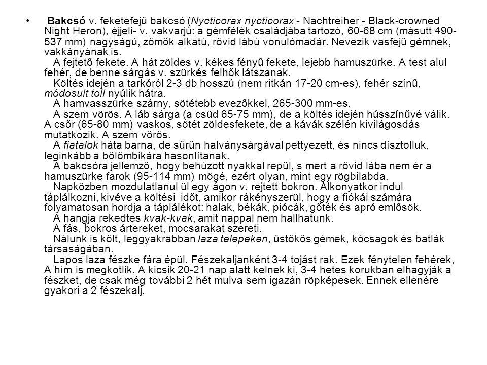 • Bakcsó v. feketefejű bakcsó (Nycticorax nycticorax - Nachtreiher - Black-crowned Night Heron), éjjeli- v. vakvarjú: a gémfélék családjába tartozó, 6