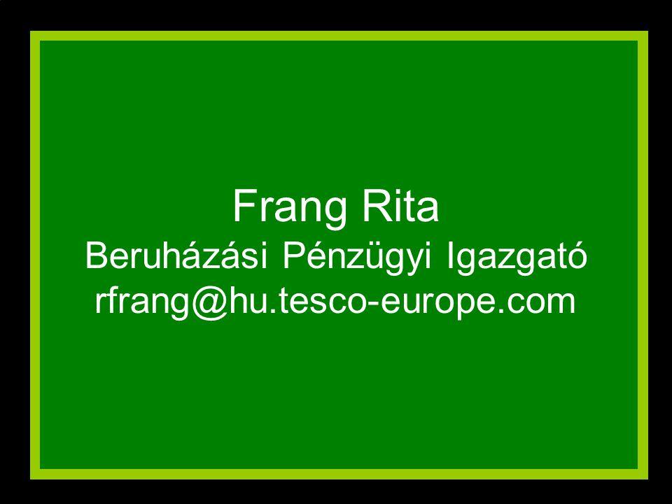 Frang Rita Beruházási Pénzügyi Igazgató rfrang@hu.tesco-europe.com