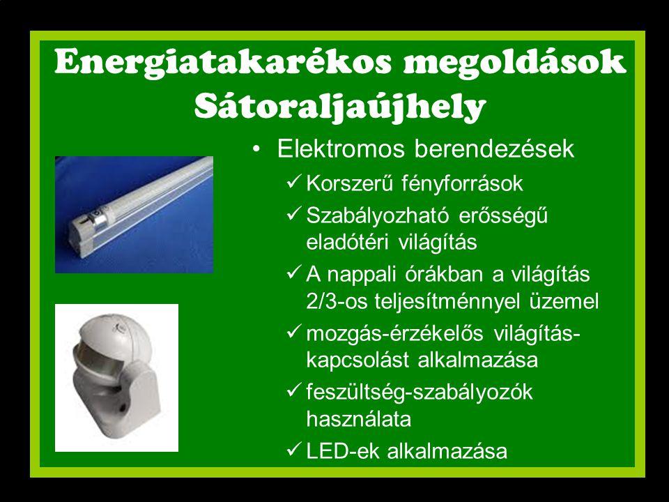 Energiatakarékos megoldások Sátoraljaújhely •Elektromos berendezések  Korszerű fényforrások  Szabályozható erősségű eladótéri világítás  A nappali