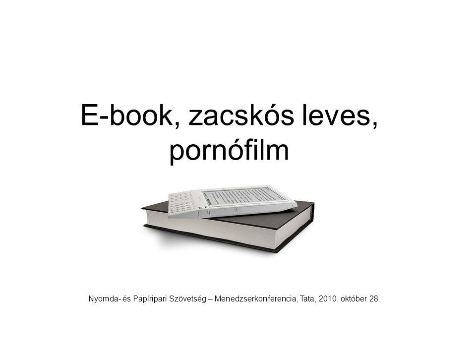 E-book, zacskós leves, pornófilm Nyomda- és Papíripari Szövetség – Menedzserkonferencia, Tata, 2010.